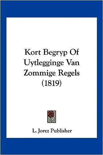 Buy Kort Begryp Of Uytlegginge Van Zommige Regels 1819 Book