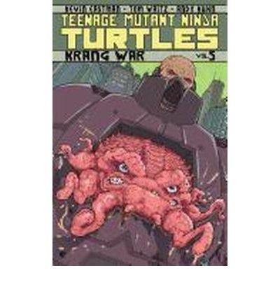 Teenage Mutant Ninja Turtles: Krang War Volume 5] [by: Ben ...