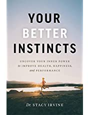 Your Better Instincts: Uncover Your Inner Power to Improve Health, Happiness, and Performance