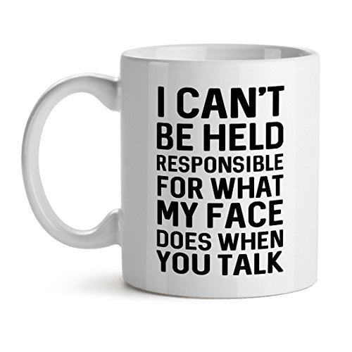 I Can't Be Held Responsible For What My Face Does When You Talk - Mad Over Mugs - Inspirational Unique Popular Office Tea Coffee Mug Gift 15OZ (With Office The Mugs Faces)