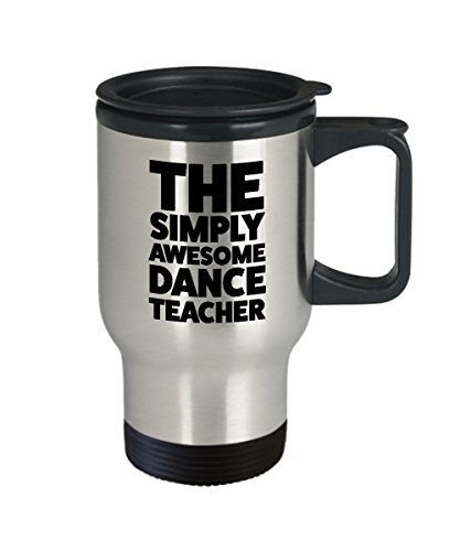 Dance Teacher Travel Mug - Fathers Day and Mothers Day Gifts for Dance Teachers Birthday Funny Appreciation Retirement Thank You Graduation Coworker by DesiDD (Image #1)