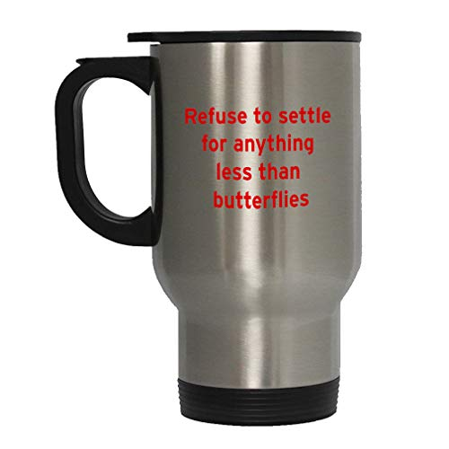 Red Refuse to Settle for Anything Less Than Butterflies Steel Travel Mug - Stainless (Refuse To Settle For Anything Less Than Butterflies)