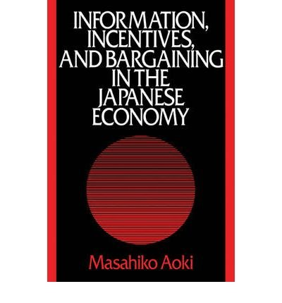 Download [(Information, Incentives and Bargaining in the Japanese Economy: A Microtheory of the Japanese Economy )] [Author: Masahiko Aoki] [Mar-2008] ebook
