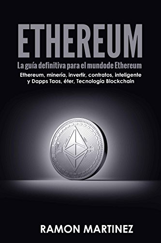 Ethereum: La guía definitiva para el mundo de Ethereum Ethereum Ethereum, minería, invertir