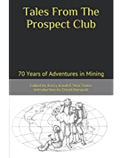 Tales From The Prospect Club: 70 Years of Adventures in Mining
