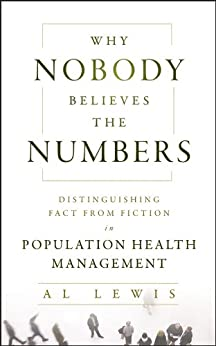 Why Nobody Believes the Numbers: Distinguishing Fact from Fiction in Population Health Management by [Lewis, Al]