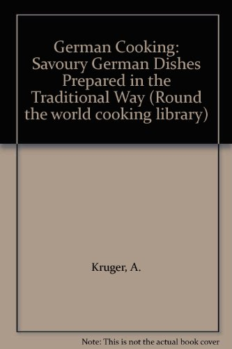 German Cooking: Savoury German Dishes Prepared in the Traditional Way (Round the world cooking library) by A. Kruger