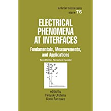 Electrical Phenomena at Interfaces: Fundamentals: Measurements, and Applications (Surfactant Science Book 76)