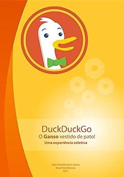 DuckDuckGo: o Ganso vestido de pato - uma Experiência Coletiva! eBook: João Dinaldo Kzam Gama: Amazon.com.br: Loja Kindle