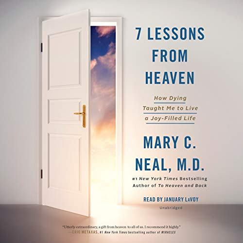 7 Lessons from Heaven: How Dying Taught Me to Live a Joy-Filled Life