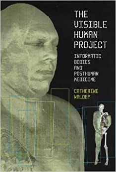 The Visible Human Project: Informatic Bodies and Posthuman Medicine by Catherine Waldby (2000-06-08)
