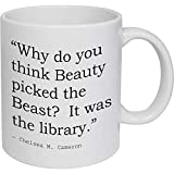 Stamp Press 'Why do you think Beauty picked the Beast? It was the library.' Quote by Chelsea M. Cameron Ceramic Mug (MG00016031)