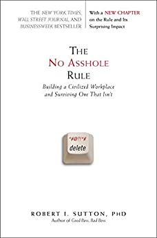The No Asshole Rule: Building a Civilized Workplace and Surviving One That Isn't by [Sutton, Robert I.]