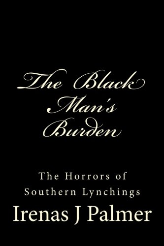 The Black Man's Burden: The Horrors of Southern Lynchings ebook