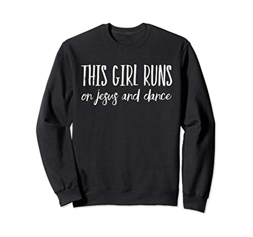 This Girl Runs On Jesus And Dance Christian Gift Sweatshirt