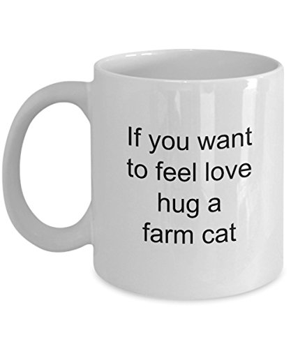 Funny If You Want To Feel Love Hug A Farm Cat Mug Kitty Best Gift Idea For Pet Owner Kitten Lover Adorable Farm Zoo Animal Cool Gig Last Long Microwave - Heartland Salmon