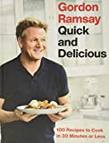 Gordon Ramsay Quick and Delicious: 100 Recipes to