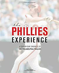 Phillies Experience: A Year-by-Year Chronicle of the Philadelphia Phillies