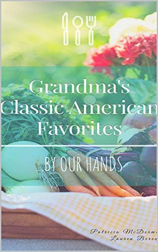 Grandma's Classic American Favorites...By Our Hands by Lauren Berenjy, Patricia McDermott
