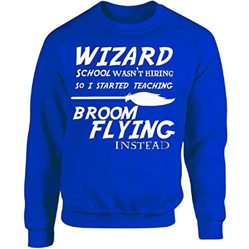 Prints Express Wizard School Wasn039;t Hiring So I Started Teaching Broom - Adult Sweatshirt -