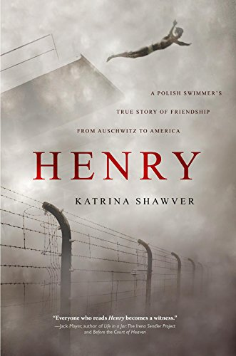 HENRY: A Polish Swimmer's True Story of Friendship from Auschwitz to America by [Shawver, Katrina]