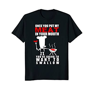 Funny BBQ Shirt - You Will Want To Swallow My Meat T-Shirt
