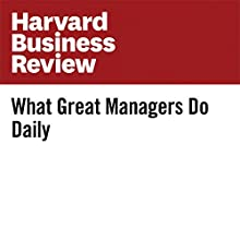 What Great Managers Do Daily Other by Ryan Fuller, Nina Shikaloff Narrated by Fleet Cooper