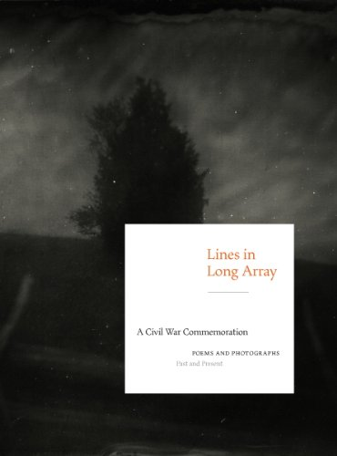 - Lines in Long Array: A Civil War Commemoration: Poems and Photographs, Past and Present
