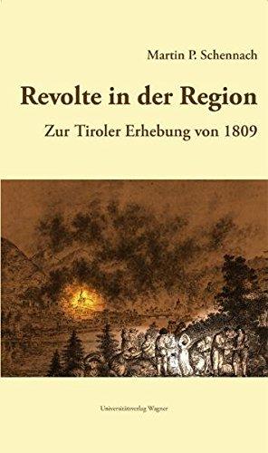 Revolte in der Region. Zur Tiroler Erhebung 1809 (Veröffentlichungen des Tiroler Landesarchives)