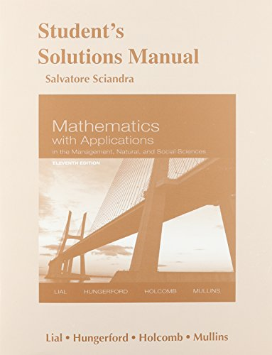 Student's Solutions Manual for Mathematics with Applications In the Management, Natural and Social Sciences