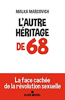 L'autre héritage de 68 : la face cachée de la révolution sexuelle, Marcovich, Malka