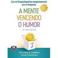 Guia de Terapia Cognitivo-Comportamental para o Terapeuta: A Mente Vencendo o Humor