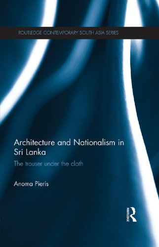 Download Architecture and Nationalism in Sri Lanka: The Trouser Under the Cloth (Routledge Contemporary South Asia Series) Pdf