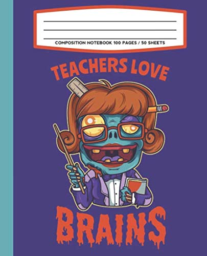 Composition Notebook 100 Pages / 50 Sheets Teachers Love Brains: College Ruled Pages For -