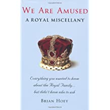 We Are Amused: A Royal Miscellany by Brian Hoey (2011-05-01)