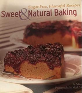 Sweet & Natural Baking: Sugar-Free, Flavorful Recipes