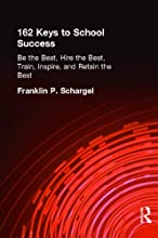 162 Keys to School Success: Be the Best, Hire the Best, Train, Inspire and Retain the Best