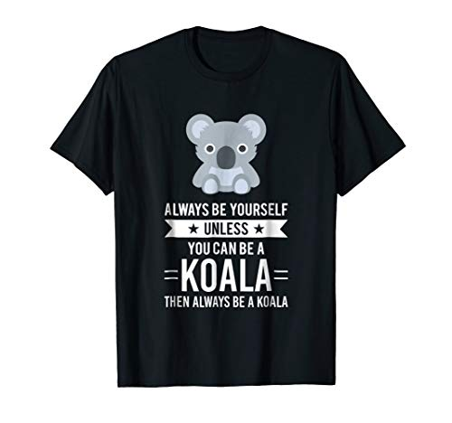 Always Be Yourself Unless You Can Be A Koala T-Shirt