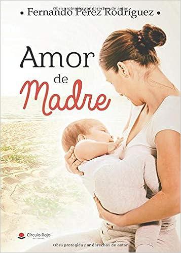 Amor De Madre Spanish Edition Fernando Pérez 9788491947349