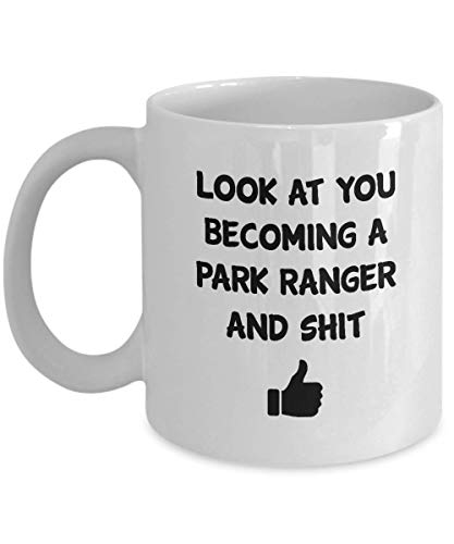 Funny Gift For Park Ranger Look At You Becoming A Park Ranger And Shit Inspirational Cute Novelty Gift Ideas Coffee Mug Tea Cup