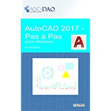AutoCAD 2017 - Pas à pas: pour Windows (French Edition)