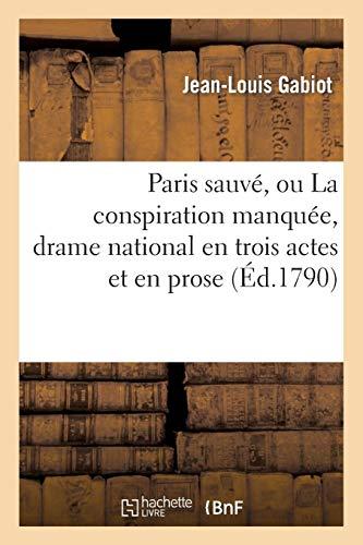 Paris sauvé, ou La conspiration manquée, drame national en trois actes et en prose (Arts) por GABIOT-J-L