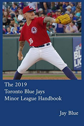 The 2019 Toronto Blue Jays Minor League Handbook (The Toronto Blue Jays Minor League Handbook 6) por Jay Blue,Wesley James