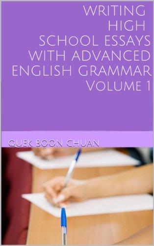 WRITING HIGH SCHOOL ESSAYS WITH ADVANCED ENGLISH GRAMMAR Volume 1 Pdf
