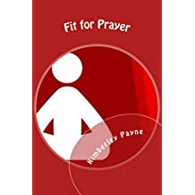 Fit for Prayer: Learn how to fit prayer and physical activity into your daily routine (Fit for Faith)
