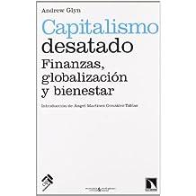 Capitalismo desatado. Finanzas, globalizacion y bienestar