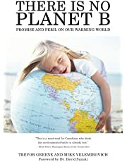 There Is No Planet B: Promise And Peril On Our Warming World