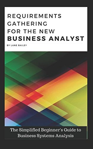 REQUIREMENTS GATHERING FOR THE NEW BUSINESS ANALYST: The