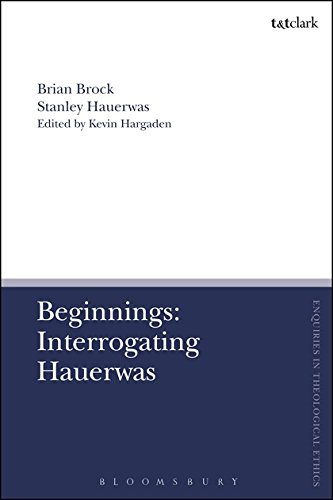 Beginnings: Interrogating Hauerwas (T&T Clark Enquiries in Theological Ethics)