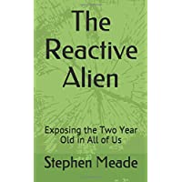 The Reactive Alien: Exposing the Two Year Old in All of Us